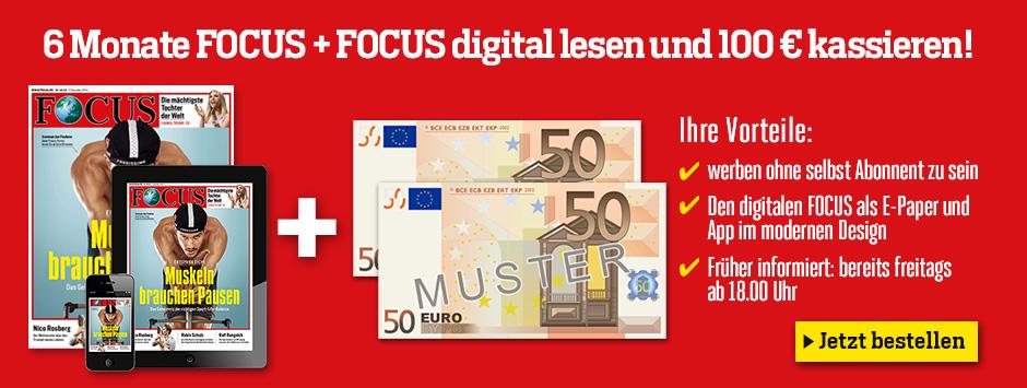 6 Monate FOCUS + FOCUS digital lesen + 100 € kassieren