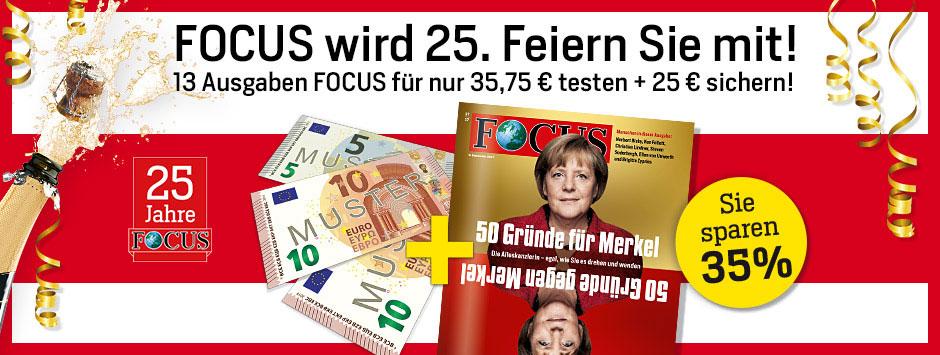 25 Jahre FOCUS Jubiläumsangebot - FOCUS Print Mini-Abo 13 Ausgaben + 25 € Verrechnungsscheck