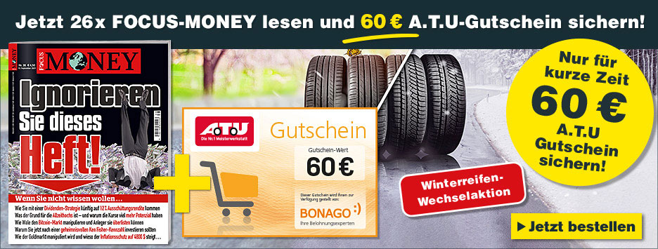 26 x FOCUS-MONEY + 60 € ATU-Gutschein
