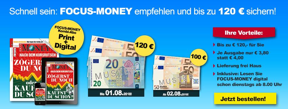 FOCUS-MONEY empfehlen und bis zu 120 € sichern!